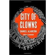 City of Clowns by Alarcon, Daniel; Alvarado, Sheila, 9781594633331