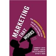Marketing That Works How Entrepreneurial Marketing Can Add Sustainable Value to Any Sized Company by Lodish, Leonard M.; Morgan, Howard L.; Archambeau, Shellye; Babin, Jeffrey, 9780133993332