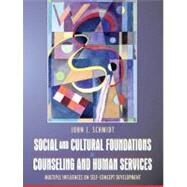 Social and Cultural Foundations of Counseling and Human Services Multiple Influences on Self-Concept Development by Schmidt, John J., 9780205403332