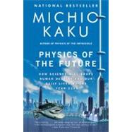 Physics of the Future by KAKU, MICHIO, 9780307473332