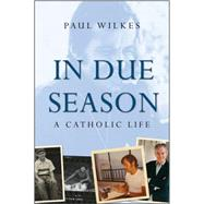 In Due Season : A Catholic Life by Wilkes, Paul, 9780470423332