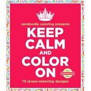 Zendoodle Coloring Presents Keep Calm and Color On 75 Stress-Relieving Designs by Mennitt, Meredith, 9781250093332