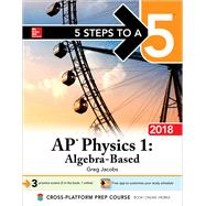 5 Steps to a 5 AP Physics 1: Algebra-Based, 2018 Edition by Jacobs, Greg, 9781259863332