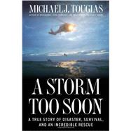 A Storm Too Soon A True Story of Disaster, Survival and an Incredible Rescue by Tougias, Michael J., 9781451683332
