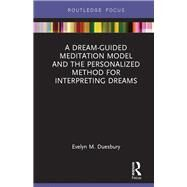 A Dream-Guided Meditation Model and the Personalized Method for Interpreting Dreams by Duesbury; Evelyn M., 9781138693333