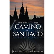 The Lore of the Camino De Santiago: A Literary Pilgrimage by Mitchell-lanham, Jean, 9781634133333
