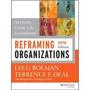 Reframing Organizations: Artistry, Choice, and Leadership, Fifth Edition by Bolman, 9781118573334
