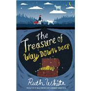 The Treasure of Way Down Deep by White, Ruth, 9781250073334