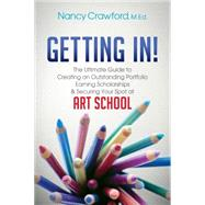Getting In!: The Ultimate Guide to Creating an Outstanding Portfolio, Earning Scholarships & Securing Your Spot at Art School by Crawford, Nancy, 9781630473334