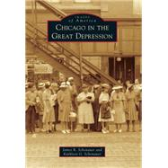 Chicago in the Great Depression by Schonauer, James R.; Schonauer, Kathleen G., 9781467113335