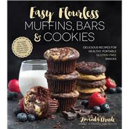 Easy Flourless Muffins, Bars & Cookies Delicious Recipes for Healthy, Portable Gluten-Free Snacks by Drozdz, Amanda, 9781624143335
