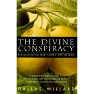 The Divine Conspiracy: Rediscovering Our Hidden Life in God by Willard, Dallas, 9780060693336