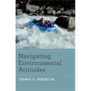 Navigating Environmental Attitudes by Heberlein, Thomas A., 9780199773336