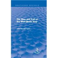 The Rise and Fall of the Well-Made Play (Routledge Revivals) by Taylor; John Russell, 9780415723336