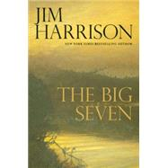 The Big Seven by Harrison, Jim, 9780802123336