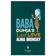 Baba Dunja's Last Love by Bronsky, Alina; Mohr, Tim, 9781609453336