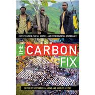 The Carbon Fix: Forest Carbon, Social Justice, and Environmental Governance by Paladino; Stephanie, 9781611323337