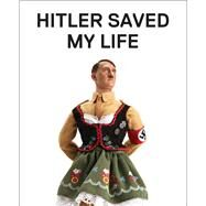 Hitler Saved My Life by Riswold, James, 9781941393338