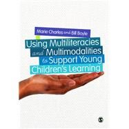 Using Multiliteracies and Multimodalities to Support Young Children's Learning by Charles, Marie; Boyle, Bill, 9781446273340