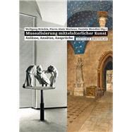 Musealisierung Mittelalterlicher Kunst: Anlässe, Ansätze, Ansprüche by Brückle, Wolfgang; Mariaux, Pierre Alain; Mondini, Daniela, 9783422073340