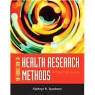 Introduction To Health Research Methods: A Practical Guide by Jacobsen, Kathryn H., 9780763783341