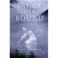 Gather Her Round A Novel of the Tufa by Bledsoe, Alex, 9780765383341