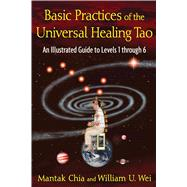 Basic Practices of the Universal Healing Tao by Chia, Mantak; Wei, William U., 9781594773341