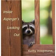 Inside Asperger's Looking Out by Hoopmann, Kathy, 9781849053341
