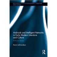 Androids and Intelligent Networks in Early Modern Literature and Culture: Artificial Slaves by LaGrandeur; Kevin, 9781138743342