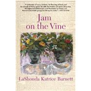 Jam on the Vine A Novel by Barnett, LaShonda Katrice, 9780802123343