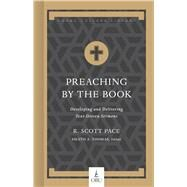 Preaching by the Book Developing and Delivering Text-Driven Sermons by Pace, Dr. R. Scott; Thomas, Heath A., 9781462773343