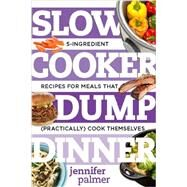 Slow Cooker Dump Dinners by Palmer, Jennifer, 9781581573343