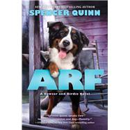 Arf: A Bowser and Birdie Novel by Quinn, Spencer, 9780545643344