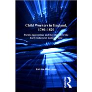 Child Workers in England, 1780û1820: Parish Apprentices and the Making of the Early Industrial Labour Force by Honeyman,Katrina, 9781138273344