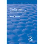 Wit's Pilgrimage: Theatre and the Social Impact of Education in Early Modern England: Theatre and the Social Impact of Education in Early Modern England by Grantley,Darryll, 9781138723344