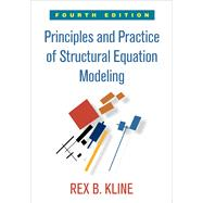 Principles and Practice of Structural Equation Modeling, Fourth Edition by Kline, Rex B., 9781462523344