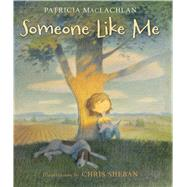 Someone Like Me by MacLachlan, Patricia; Sheban, Chris, 9781626723344