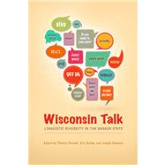 Wisconsin Talk : Linguistic Diversity in the Badger State by Purnell, Thomas; Raimy, Eric; Salmons, Joseph, 9780299293345
