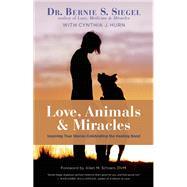 Love, Animals, and Miracles Inspiring True Stories Celebrating the Healing Bond by Siegel, Bernie S.; Hurn, Cynthia J.; Schoen, Allen M., 9781608683345