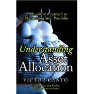 Understanding Asset Allocation An Intuitive Approach to Maximizing Your Portfolio (paperback) by Canto, Victor A., 9780134393346