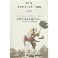 Our Tempestuous Day: A History of Regency England by Erickson, Carolly, 9780380813346