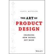The Art of Product Design Changing How Things Get Made by Meybaum, Hardi, 9781118763346