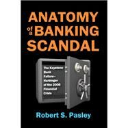 Anatomy of a Banking Scandal: The Keystone Bank Failure-Harbinger of the 2008 Financial Crisis by Pasley,Robert, 9781412863346