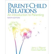 Parent-Child Relations An Introduction to Parenting by Bigner, Jerry J.; Gerhardt, Clara J., 9780132853347