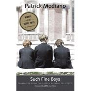 Such Fine Boys by Modiano, Patrick; Polizzotti, Mark; Le Clézio, J. M. G., 9780300223347