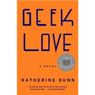 Geek Love by DUNN, KATHERINE, 9780375713347