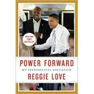 Power Forward My Presidential Education by Love, Reggie, 9781476763347