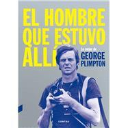 El hombre que estuvo allí by Plimpton, George, 9788494403347