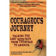 Courageous Journey Walking the Lost Boys Path from the Sudan to America by Youree, Barbara; Leek, Ayuel; Ngor, Beny, 9780882823348
