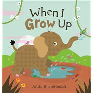When I Grow Up by Bijsterbosch, Anita, 9781605373348